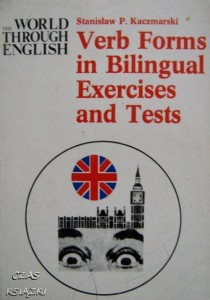 Verb Forms in Bilingual Exercises and Tests, Stanisław P. Kaczmarski