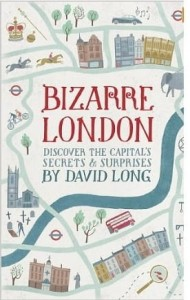 David Long, Bizarre London: Discover the Capital's Secrets & Surprises