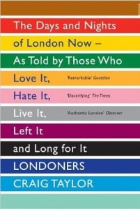 Craig Taylor, Londoners: The Days and Nights of London Now - as Told by Those Who Love it, Hate it, Live it, Left it and Long for it
