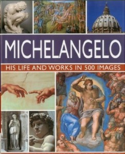 Rosalind Ormiston, Michelangelo: His Life and Works in 500 Images