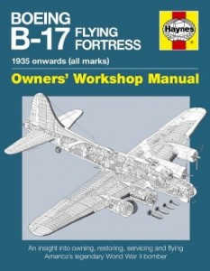 Graeme Douglas, Boeing B-17 Flying Fortress Manual: An Insight into Owning, Restoring, Servicing and Flying America's Legendary World War II Bomber