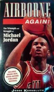 Jesse Kornbluth, Airborne again! The Triumph and Struggle of Michael Jordan