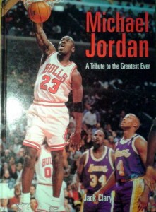 Jack Clary, Michael Jordan A Tribute to the Greatest Ever