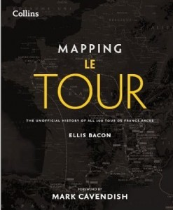 Ellis Bacon, Mapping Le Tour de France: 100 Tour de France Race Route Maps, with Photographs