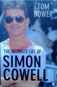 Tom Bower, Sweet Revenge The intimate life of Simon Cowell
