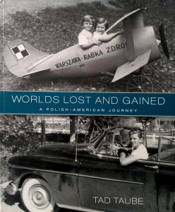 Tad Taube, Worlds Lost and Gained A Polish- American Journey