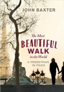 John Baxter, The Most Beautiful Walk in the World: A Pedestrian in Paris
