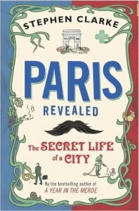 Stephen Clarke, Paris Revealed: The Secret Life of a City
