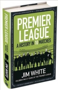 Jim White, Premier League: A History in 10 Matches