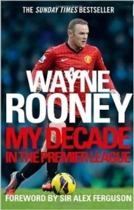 Wayne Rooney, My Decade in the Premier League