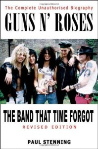 Paul Stenning, Guns N' Roses: The Band That Time Forgot - the Complete Unauthorised Biography