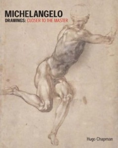 Hugo Chapman, Michelangelo Drawings: Closer to the Master