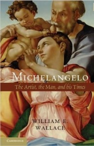 William E.Wallace, Michelangelo: The Artist, the Man and his Times
