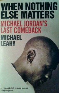 Michael Leahy, When nothing else matters Michael Jordan's last comeback