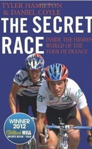 Tyler Hamilton Daniel Coyle, The Secret Race: Inside the Hidden World of the Tour de France: Doping, Cover-ups, and Winning at All Costs