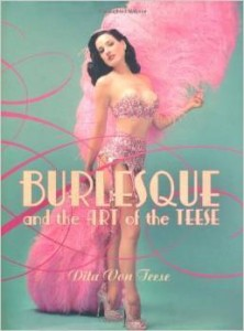 Dita Von Teese, Burlesque and the Art of the Teese