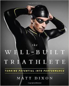Matt Dixon, The Well-Built Triathlete: Turning Potential Into Performance