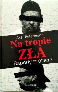 Axel Petermann, Na tropie zła Raporty profilera