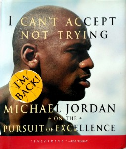 Michael Jordan, I Can't Accept Not Trying